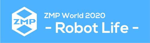 ZMP World 2020 - Robot Life -